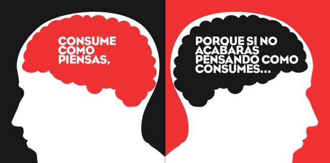 Consume como piensas, o acabarás pensando como consumes
